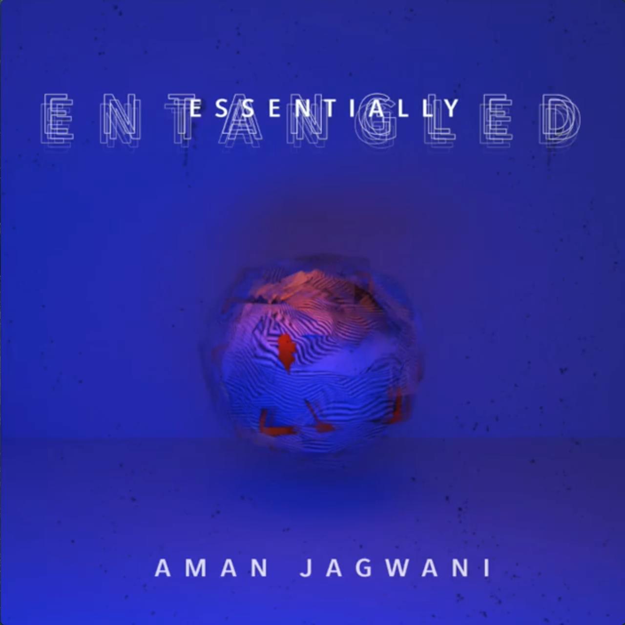 essentially entangled aman jagwani